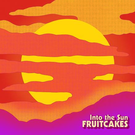 TheFruitcakes_IntoTheSun